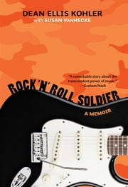 Rock 'n' Roll Soldier ebook by Dean Ellis Kohler,Susan VanHecke