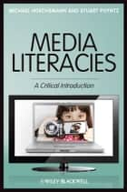 Media Literacies - A Critical Introduction ebook by Michael Hoechsmann, Stuart R. Poyntz
