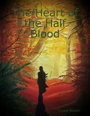 The Heart of the Half Blood ebook by Crystal Bowlen