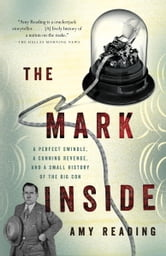 The Mark Inside - A Perfect Swindle, a Cunning Revenge, and a Small History of the Big Con ebook by Amy Reading
