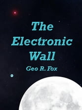The Electronic Wall ebook by George R Fox