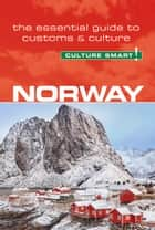 Norway - Culture Smart! - The Essential Guide to Customs & Culture eBook by Linda March, Margo Meyer, Culture Smart!