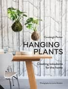 Hanging Kokedama - Creating Potless Plants for the Home ebook by Coraleigh Parker