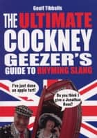 The Ultimate Cockney Geezer's Guide to Rhyming Slang ebook by