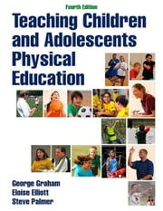 Teaching Children and Adolescents Physical Education ebook by George Graham,Eloise Elliott,Stephen Palmer