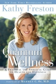 Quantum Wellness Cleanse - The 21-Day Essential Guide to Healing Your Mind, Body and Spirit ebook by Kathy Freston