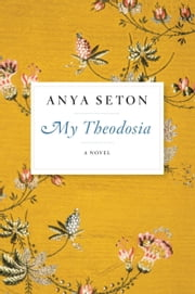 My Theodosia - A Novel ebook by Anya Seton