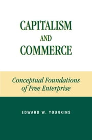 Capitalism and Commerce - Conceptual Foundations of Free Enterprise ebook by Edward W. Younkins