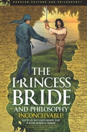 The Princess Bride and Philosophy - Inconceivable! ebook by Richard Greene,Rachel Robison-Greene