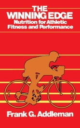 Winning Edge - Nutrition for Athletic Fitness and Performance ebook by Frank Addleman