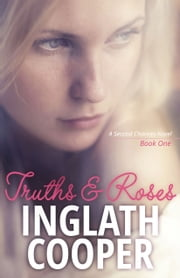 Truths and Roses - A Second Chance Novel - Book One ebook by Inglath Cooper