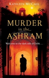 Murder In The Ashram - Welcome to the dark side of Delhi... ebook by Kathleen McCaul