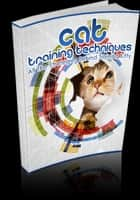 Cat Training Techniques ebook by Anonymous
