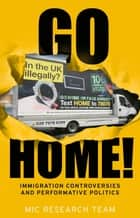 Go Home? - The politics of immigration controversies ebook by Hannah Jones, Yasmin Gunaratnam, Gargi Bhattacharyya,...