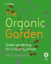 The Organic Garden ebook by Allan Shepherd