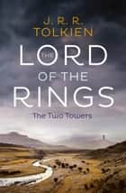 The Two Towers (The Lord of the Rings, Book 2) ebook by