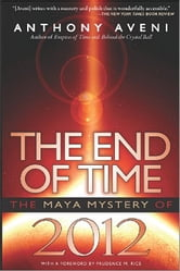 The End of Time - The Maya Mystery of 2012 ebook by Anthony Aveni