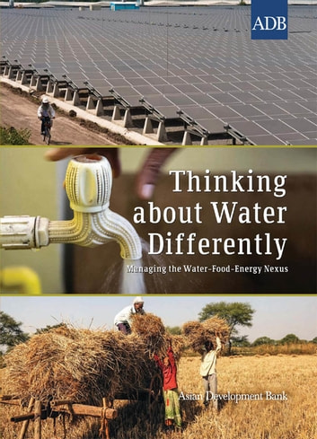 Thinking about Water Differently - Managing the Water–Food–Energy Nexus ebook by Asian Development Bank
