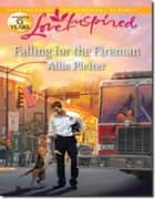 Falling for the Fireman (Mills & Boon Love Inspired) eBook by Allie Pleiter