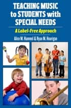 Teaching Music to Students with Special Needs ebook by Alice Hammel,Ryan Hourigan