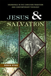 Jesus and Salvation - Soundings in the Christian Tradition and Contemporary Theology ebook by Robin Ryan CP