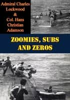 Zoomies, Subs And Zeros ebook by Admiral Charles Lockwood, Col. Hans Christian Adamson