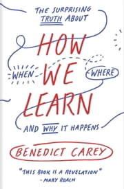 How We Learn - The Surprising Truth About When, Where, and Why It Happens ebook by Kobo.Web.Store.Products.Fields.ContributorFieldViewModel