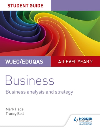 WJEC/Eduqas A-level Year 2 Business Student Guide 3: Business Analysis and Strategy ebook by Mark Hage,Tracey Bell