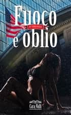 Fuoco e oblio - La seconda trilogia eBook by Cara Valli
