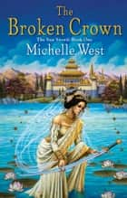 The Broken Crown eBook by Michelle West
