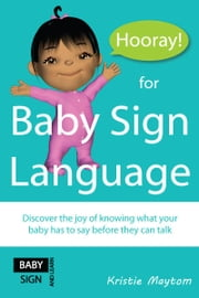 Hooray for Baby Sign Language! ebook by Kristie Maytom