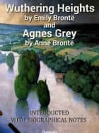 Wuthering Heights. Agnes Grey - With «Biographical Notice of Ellis and Acton Bell», by Charlotte Brontë ebook by Emily Brontë, Anne Brontë