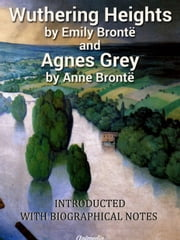 Wuthering Heights. Agnes Grey - With «Biographical Notice of Ellis and Acton Bell», by Charlotte Brontë ebook by Emily Brontë,Anne Brontë