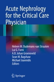 Acute Nephrology for the Critical Care Physician ebook by Heleen M. Oudemans-van Straaten,Lui G. Forni,A.B. Johan Groeneveld,Sean Bagshaw,Michael Joannidis