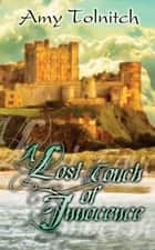 A Lost Touch of Innocence - Book Three in the Lost Touch Series ebook by Amy Tolnitch