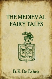 The Medieval Fairy Tales ebook by B. K. De Fabris