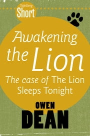 Tafelberg Short: Awakening the Lion - The case of The Lion Sleeps Tonight ebook by Owen Dean