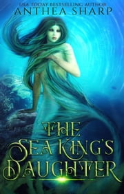 The Sea King's Daughter - A Celtic Little Mermaid Retelling ebook by Anthea Sharp