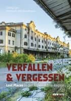 Verfallen & Vergessen - Lost Places in der Alpen-Adria-Region ebook by Georg Lux