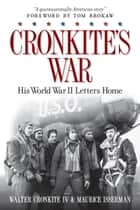 Cronkite's War - His World War II Letters Home ebook by Maurice Isserman, Tom Brokaw, Walter Cronkite,...
