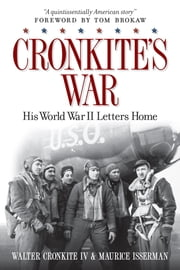 Cronkite's War - His World War II Letters Home ebook by Walter Cronkite, IV,Maurice Isserman,Tom Brokaw