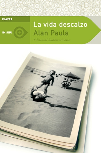 La vida descalzo ebook by Alan Pauls