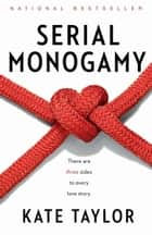 Serial Monogamy ebook by Kate Taylor