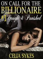 On Call for the Billionaire: Caught and Punished ebook by Celia Sykes