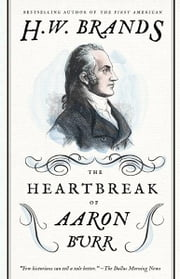 The Heartbreak of Aaron Burr ebook by H.W. Brands