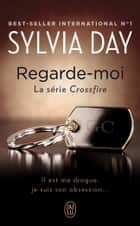 Crossfire (Tome 2) - Regarde-moi ebook by Sylvia Day, Agathe Nabet
