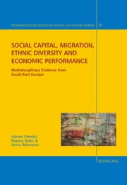 Social capital, migration, ethnic diversity and economic performance - Multidisciplinary evidence from South-East Europe ebook by Adnan Efendic, Bojana Babic, Anna Rebmann