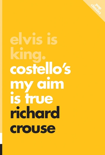 Elvis Is King - Costello's My Aim Is True ebook by Richard Crouse