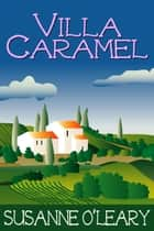 Villa Caramel ebook by Susanne O'Leary