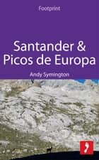 Santander & Picos de Europa: Includes Asturias, Cantabria & Leonese Picos ebook by Andy Symington